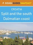 Split and the south Dalmatian coast Rough Guides Snapshot Croatia (includes Trogir, the Cetina gorge, the Makarska Riviera, Mount Biokovo and the Neretva delta)