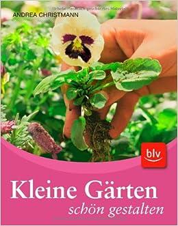 Kleine Gärten schön gestalten: Andrea Christmann: 9783835404595 ...