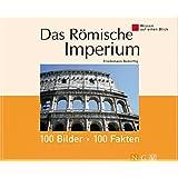Das R�mische Imperium: 100 Bilder - 100 Fakten: Wissen auf einen Blick