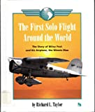 The First Solo Flight Around the World: The Story of Wiley Post and His Airplane, the Winnie Mae (First Book)