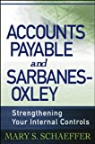 img - for Accounts Payable and Sarbanes-Oxley: Strengthening Your Internal Controls book / textbook / text book