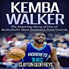 Kemba Walker: The Inspiring Story of One of Basketball's Most Explosive Point Guards Hörbuch von Clayton Geoffreys Gesprochen von:  Ikwo Ibiam for Socread Inc.