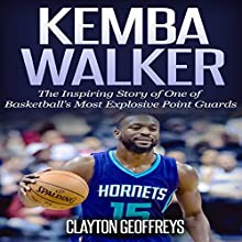 Kemba Walker: The Inspiring Story of One of Basketball's Most Explosive Point Guards Audiobook by Clayton Geoffreys Narrated by  Ikwo Ibiam for Socread Inc.
