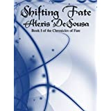 Shifting Fate (The Chronicles of Fate Book 1) ~ Alexis DeSousa
