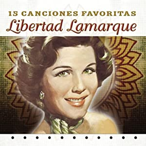 Libertad Lamarque - 15 Canciones Favoritas - Amazon.com Music