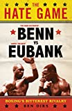 The Hate Game: Benn, Eubank and British Boxing's Bitterest Rivalry