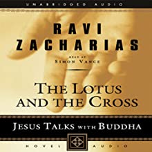 Lotus and the Cross: Jesus Talks with Buddha Audiobook by Ravi Zacharias Narrated by Simon Vance