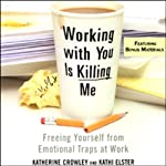 Working With You Is Killing Me: Freeing Yourself from Emotional Traps at Work | Katherine Crowley,Kathi Elster