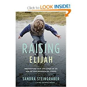 Raising Elijah: Protecting Our Children in an Age of Environmental Crisis (A Merloyd Lawrence Book) Sandra Steingraber