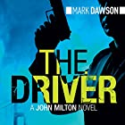 The Driver: John Milton, Book 3 (       UNABRIDGED) by Mark Dawson Narrated by David Thorpe