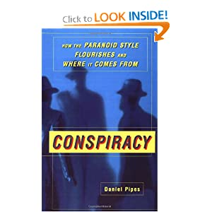 Conspiracy: How the Paranoid Style Flourishes and Where It Comes From Daniel Pipes