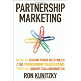 Partnership Marketing: How to Grow Your Business and Transform Your Brand Through Smart Collaborationby Ron Kunitzky