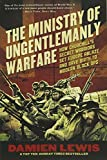 img - for Ministry of Ungentlemanly Warfare: How Churchill's Secret Warriors Set Europe Ablaze and Gave Birth to Modern Black Ops book / textbook / text book