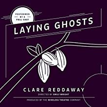 Laying Ghosts Performance by Clare Reddaway Narrated by  full cast
