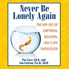 Never Be Lonely Again: The Way Out of Emptiness, Isolation, and a Life Unfulfilled Audiobook by Pat Love, Jon Carlson Narrated by Michael Sutherland