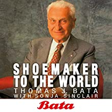 Bata: Shoemaker to the world (       UNABRIDGED) by Thomas J. Bata Narrated by Paul Terence Morse