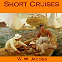 Short Cruises: 12 Humorous Short Stories (       UNABRIDGED) by W. W. Jacobs Narrated by Cathy Dobson