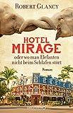 Hotel Mirage oder wo man Elefanten nicht beim Schlafen stört: Roman