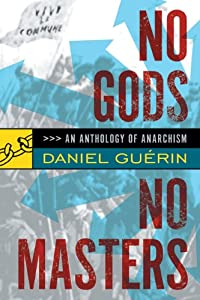 No Gods No Masters - An Anthology of Anarchism  - Daniel Guerin