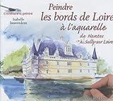 echange, troc Isabelle Issaverdens - Peindre les bords de Loire à l'aquarelle de Nantes à Sully-sur Loire