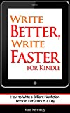 """Write Better, Write Faster"" for Kindle: How to Write a Brilliant Nonfiction Book in Just 2 Hours a Day"
