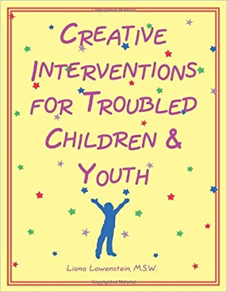 Creative Interventions for Troubled Children & Youth written by Liana Lowenstein