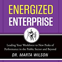 Energized Enterprise: Leading Your Workforce to New Peaks of Performance in the Public Sector and Beyond Audiobook by Marta Wilson Narrated by Margaret Jewell West
