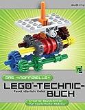 Das 'inoffizielle' LEGO�-Technic-Buch: Kreative Bautechniken f�r realistische Modelle