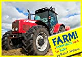 Farm! A Farm Book For Kids - Fun Facts & Pictures About Farms, Farm Animals, Tractors & More!