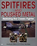 Spitfires and Polished Metal: Restoring the Classic Fighter