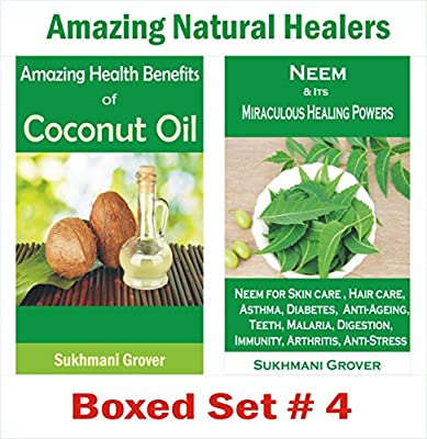 Benefits of Coconut Oil and Neem: Discover Exciting Uses of Coconut Oil and Neem: Amazing Natural Healers - Boxed Set # 4 - Health Benefits of Neem and ... Natural Healers - Boxed Sets Book 10)