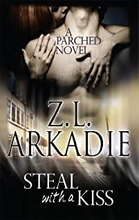 Steal With A Kiss: A Parched Novel by Z.L. Arkadie ebook deal
