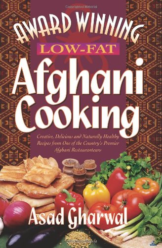 Award Winning Low-Fat Afghani Cooking by Asad Gharwal