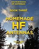Homemade HF Antennas (Amateur Radio HF Antennas Book 3)