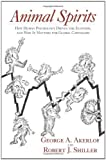 Animal Spirits: How Human Psychology Drives the Economy, and Why It Matters for Global Capitalism 1st (first) by Akerlof, George A., Shiller, Robert J. (2009) Hardcover