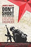 Don't Shoot the Ice Cream Man: A Cold War Spy in the New World Disorder