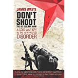 Don't Shoot the Ice Cream Man: A Cold War Spy in the New World Disorder ~ James Waste