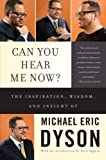 Can You Hear Me Now?: The Inspiration, Wisdom, and Insight of Michael Eric Dyson (0465019676) by Dyson, Michael Eric