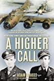 A Higher Call: An Incredible True Story of Combat and Chivalry in the War-Torn Skies of World War II by Makos, Adam, Alexander, Larry (2014) Paperback