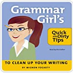 Grammar Girl's Quick and Dirty Tips to Clean Up Your Writing by Mignon Fogarty