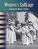 Women s Suffrage: Fighting For Women s Rights (Primary Source Readers - Focus on Women in U.S. History)