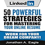 LinkedIn: 50 Powerful Strategies for Mastering Your Online Resume | Jonathan A Eagle