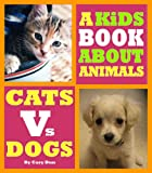Animal Books For Kids - A Kids Book About Dogs & Cats. An Animal Photo Book With Fun Animal Facts & Pictures For Kids (Kids World of Science)