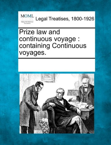Prize law and continuous voyage: containing Continuous voyages.