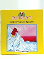 Rupert Goes North by R. Dean