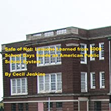 Safe or Not: Lessons Learned from 5000 School Days Inside an American Public School System (       UNABRIDGED) by Cecil Jenkins Narrated by Len Phillips
