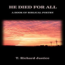 He Died for All: A Book of Biblical Poetry (       UNABRIDGED) by T. Richard Justice Narrated by Lawrence D. Yaklin