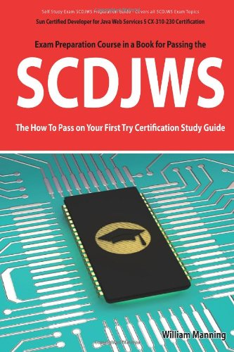 SCDJWS: Sun Certified Developer for Java Web Services 5 CX-310-230 Exam Certification Exam Preparation Course in a Book