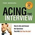 Acing the Interview: How to Ask and Answer the Questions That Will Get You the Job! (       UNABRIDGED) by Tony Beshara Narrated by  uncredited
