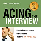 Acing the Interview: How to Ask and Answer the Questions That Will Get You the Job! | [Tony Beshara]